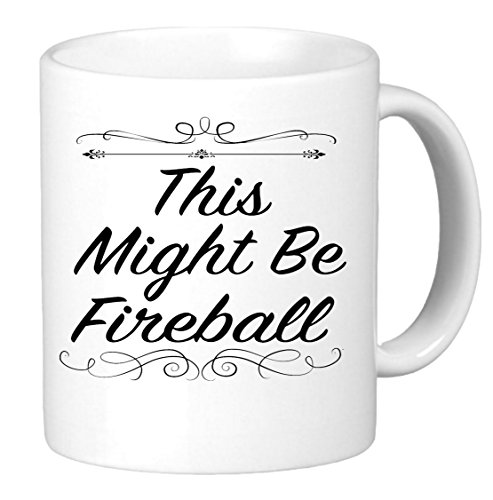 This Might Be Fireball. 11oz Coffee Mug. Perfect for birthday, men, women, (Fireball Glass)