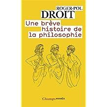 Une brève histoire de la philosophie (Champs Essais t. 992) (French Edition)