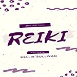 Reiki: 50 Powerful Reiki Healing Techniques for Improving Health - Increase Energy and Well Being | Kellie Sullivan