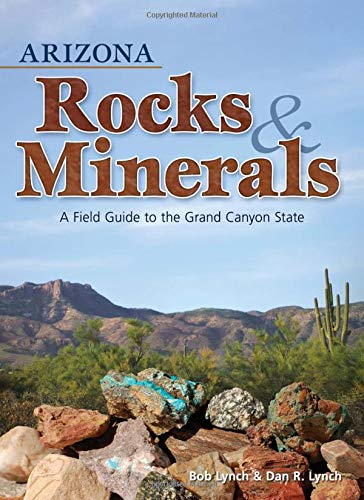 (Arizona Rocks & Minerals: A Field Guide to the Grand Canyon State (Rocks & Minerals Identification Guides))