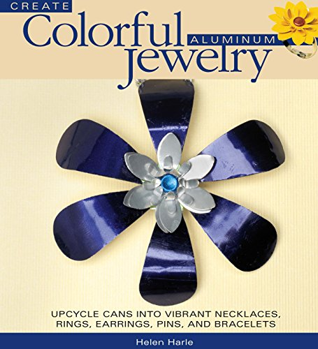 Create Colorful Aluminum Jewelry: Upcycle cans into vibrant necklaces, rings, earrings, pins, & (Style Ear Pin)