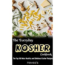 The Everyday Kosher Cookbook: The Top 100 Most Healthy and Delicious Kosher Recipes