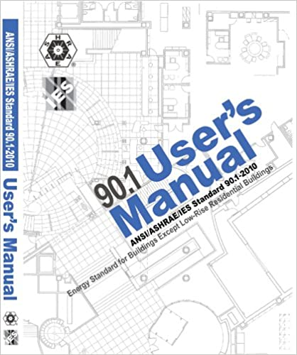 90.1 User's Manual: ANSI/ASHRAE/IES Standard 90.1-2010: Energy Standard for Buildings Except Low-Rise Resident Buildings