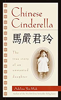 Chinese Cinderella: The True Story of an Unwanted Daughter by [Mah, Adeline Yen]