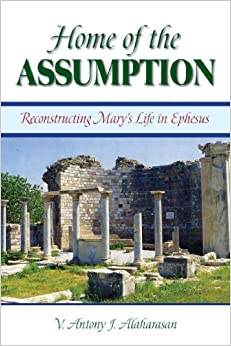 Home of the Assumption: Reconstructing Mary's Life in Ephesus