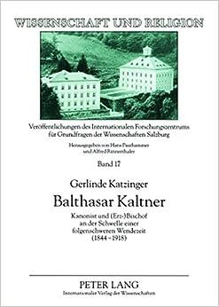 Book Balthasar Kaltner: Kanonist Und (Erz-)Bischof an Der Schwelle Einer Folgenschweren Wendezeit (1844-1918) (Wissenschaft Und Religion)