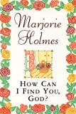 How Can I Find You, God?, Marjorie Holmes, 0385493614