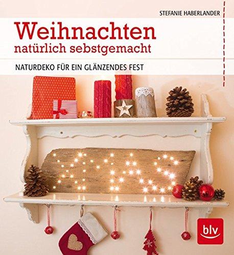 Weihnachten natürlich selbstgemacht: Naturdeko für ein glänzendes Fest