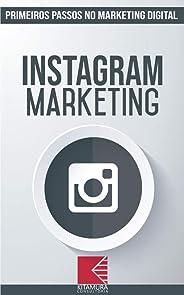 Instagram Marketing: Turbine E Transforme Seu Negócio Com Técnicas De Marketing Digital (Primeiros Passos No Marketing Digita