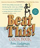 img - for Beat This! Cookbook: Absolutely Unbeatable Knock-'em-Dead Recipes for the Very Best Dishes Paperback March 22, 2011 book / textbook / text book