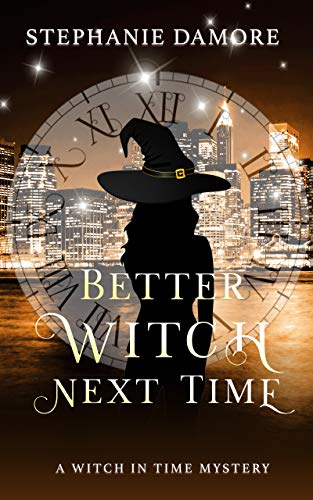 Better Witch Next Time (A Witch in Time Book 1) by [Damore, Stephanie]