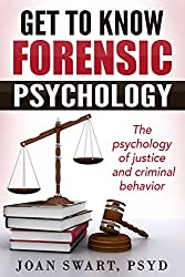 Get to Know Forensic Psychology: The Psychology of Justice and Criminal Behavior (Get to Know Psychology Book 3)