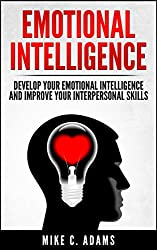 Emotional Intelligence : Develop Your Emotional Intelligence and Improve Your Interpersonal Skills (Emotions and Self Management Handbook) (English Edition)
