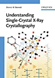 Understanding Single-Crystal X-Ray Crystallography, Dennis W. Bennett, 3527326774