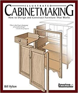 Delicieux Illustrated Cabinetmaking: How To Design And Construct Furniture That Works  (American Woodworker): Bill Hylton: 8601404241963: Books   Amazon.ca