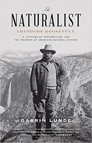 Amazon Com The Naturalist Theodore Roosevelt A Lifetime Of Exploration And The Triumph Of American Natural History 9780307464316 Lunde Darrin Books