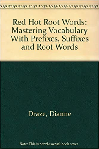 Red Hot Root Words: Mastering Vocabulary With Prefixes, Suffixes and Root Words