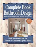 The Complete Book of Bathroom Design, Machowski, Barbara and Consumer Reports Books Editors, 0890435901