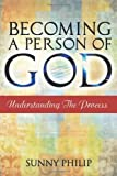Becoming A Person of God, Sunny Philip, 1463416490