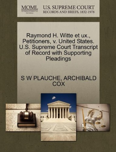 Raymond H. Witte Et UX, Petitioners, V. United States. U.S. Supreme Court Transcript of Record with Supporting Pleadings