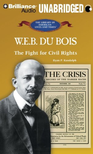 W. E. B. Du Bois: The Fight for Civil Rights (The Library of American Lives and Times Series) by Brilliance Audio on CD Unabridged