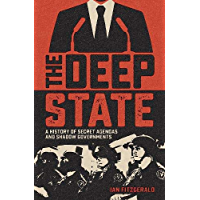 The Deep State: A History of Secret Agendas and Shadow Governments (English Edition)