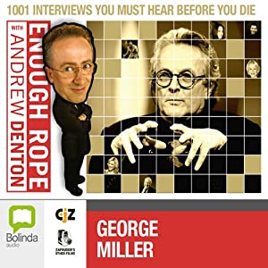Enough Rope with Andrew Denton: George Miller Radio/TV Program