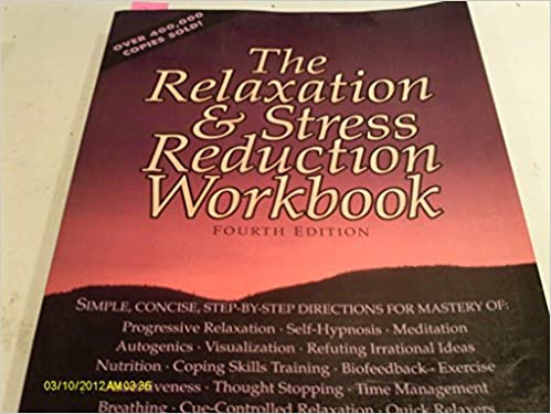 The Relaxation & Stress Reduction Workbook, Fourth Edition: Martha ...
