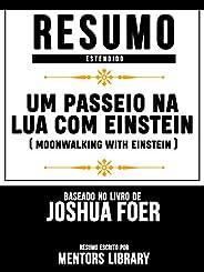 Resumo Estendido: Um Passeio Na Lua Com Einstein (Moonwalking With Einstein): Baseado No Livro De Joshua Foer
