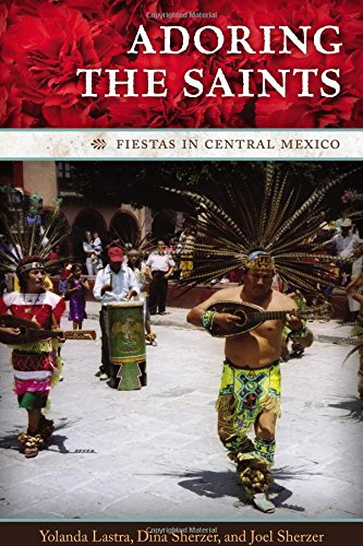 Adoring the Saints: Fiestas in Central Mexico (William and Bettye Nowlin Series in Art, History, and Cultur)