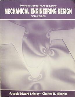 mechanical engineering design solutions manual joseph h shigley rh amazon com Mechanical Engineering Projects shigley's mechanical engineering design solution manual