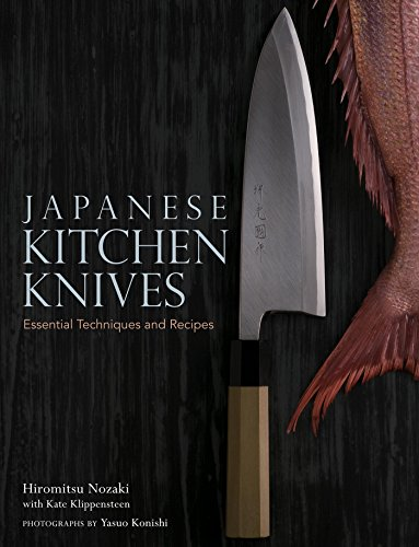 Japanese Kitchen Knives: Essential Techniques and Recipes by Hiromitsu Nozaki, Kate Klippensteen