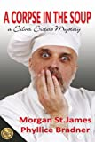 Front cover for the book A Corpse in the Soup by Morgan St. James
