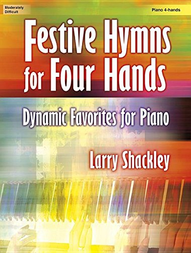 Festive Hymns for Four Hands: Dynamic Favorites for Piano