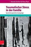Traumatischer Stress in der Familie : Systemtherapeutische Losungswege, Korittko, Alexander and Pleyer, Karl Heinz, 3525401981