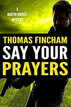 Say Your Prayers (A Private Investigator Mystery Series of Crime and Suspense, Martin Rhodes #3) by [Fincham, Thomas]