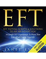 EFT: EFT Tapping Scripts & Solutions to an Abundant YOU: 10 Simple DIY Experiences to Prove That Your Mind Creates Your Life!