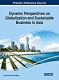 Dynamic Perspectives on Globalization and Sustainable Business in Asia (Advances in Business Strategy and Competitive Advantage)