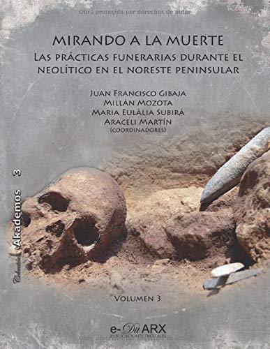 Mirando a la muerte: Las prácticas funerarias durante el Neolítico en el noreste peninsular (Colección Akademos) por Juan Francisco Gibaja,Millán Mozota,Maria Eulàlia Subirà,Araceli Martín