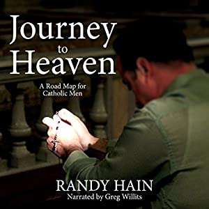 Journey to Heaven: A Road Map for Catholic Men Audiobook