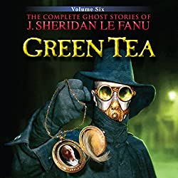 Green Tea: The Complete Ghost Stories of J. Sheridan Le Fanu (3 of 30)