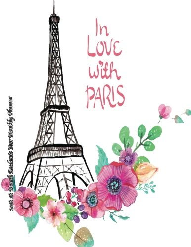 In Love With Paris 2018 18 Month Academic Year Monthly Planner: July 2017 To December 2018  8.5x11  Organizer with Motivational Quotes (2018 Motivational Quotes Planners) (Volume 28)
