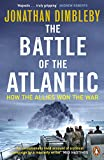 The Battle of the Atlantic: How the Allies Won the Wa