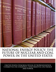 National Energy Policy: The Future of Nuclear and Coal Power in the United States