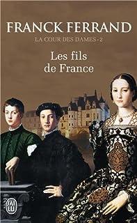 La cour des dames : [2] : Les fils de France, Ferrand, Franck