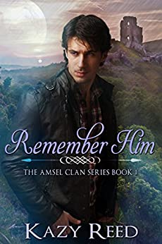 Remember Him (The Amsel Clan Book 1) by [Reed, Kazy]