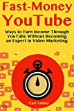 Fast-Money YouTube: Ways to Earn Income Through YouTube Without Becoming an Expert in Video Marketing