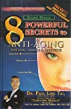 8 Powerful Secrets to Anti-Aging, Paul Ling Tai, 1934216909