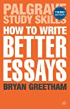 How to Write Better Essays (Palgrave Study Skills), Bryan Greetham, 1137293284