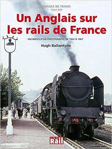 Lire Un Anglais sur les rails de France : Vacances d'un photographe de 1962 à 1967 pdf